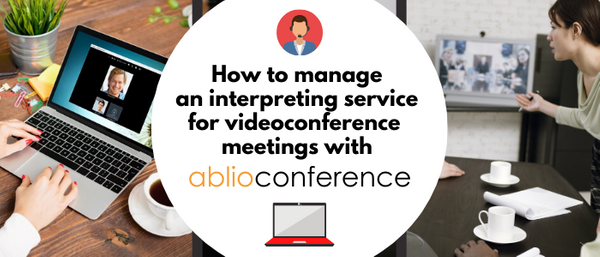 How to manage an interpreting service for videoconference meetings with Ablioconference